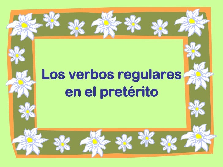 Los verbos regulares   en el pretérito