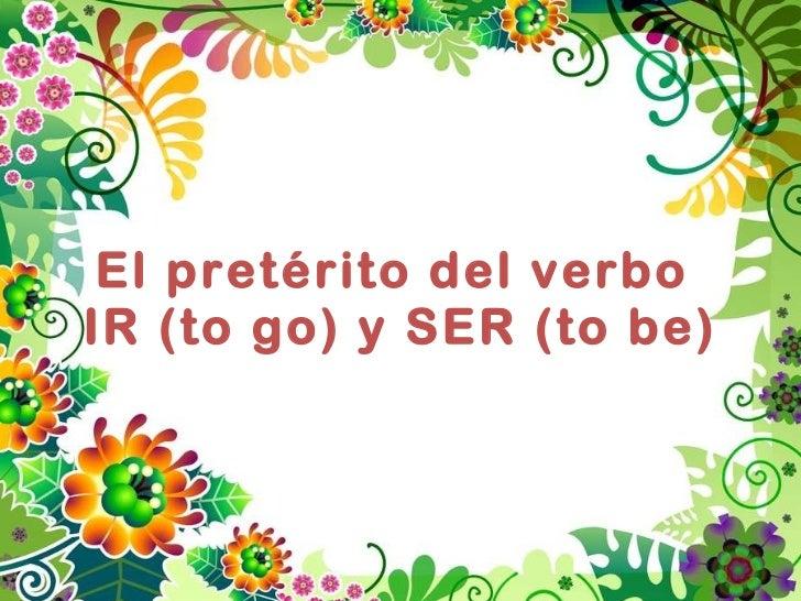 El pretérito del verbo  IR (to go) y SER (to be)