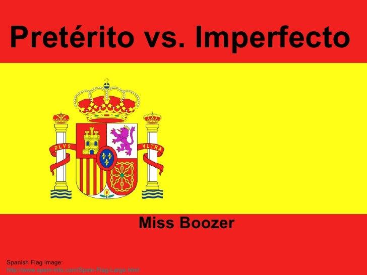 Pretérito vs. Imperfecto Miss Boozer Spanish Flag Image: http://www.spain-info.com/Spain-Flag-Large.html