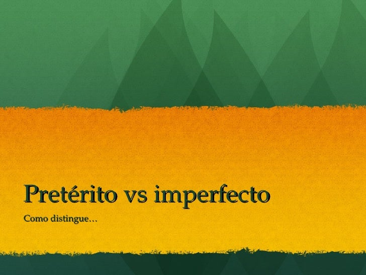 Pretérito vs imperfecto Como distingue…