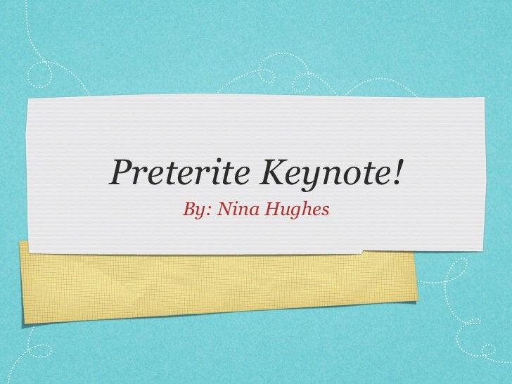 Preterite Keynote!    By: Nina Hughes