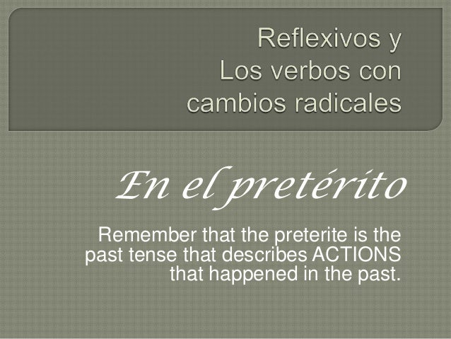 En el pretérito Remember that the preterite is thepast tense that describes ACTIONS         that happened in the past.