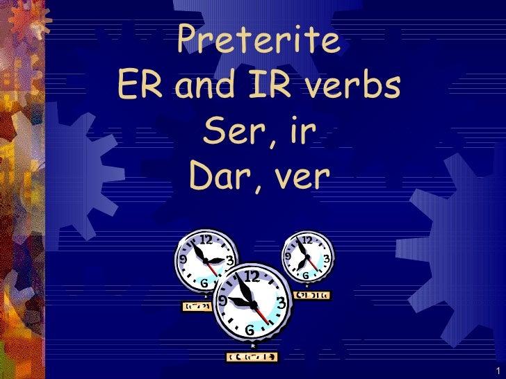 Preterite ER and IR verbs Ser, ir Dar, ver