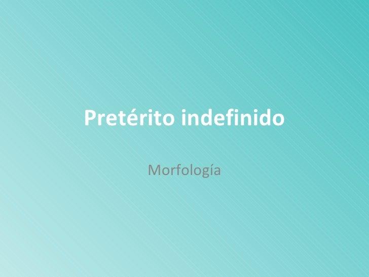 Pretérito indefinido Morfología