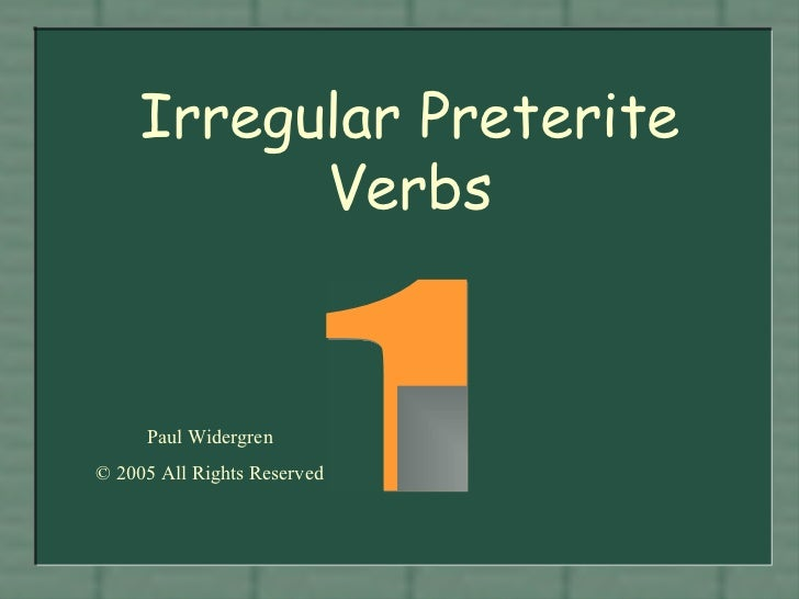 Irregular Preterite Verbs 1 Paul Widergren © 2005 All Rights Reserved