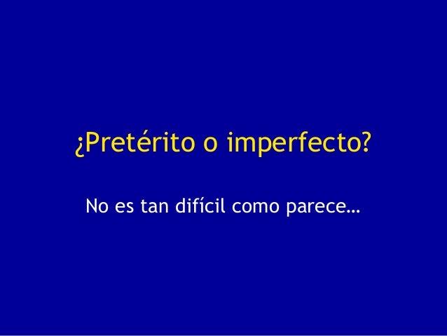 ¿Pretérito o imperfecto?No es tan difícil como parece…