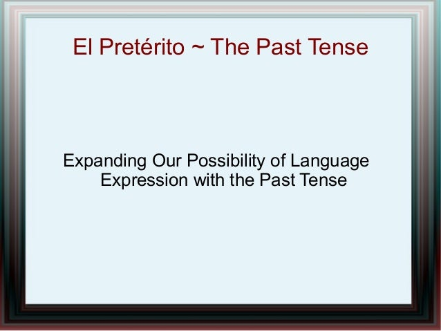El Pretérito ~ The Past Tense Expanding Our Possibility of Language Expression with the Past Tense