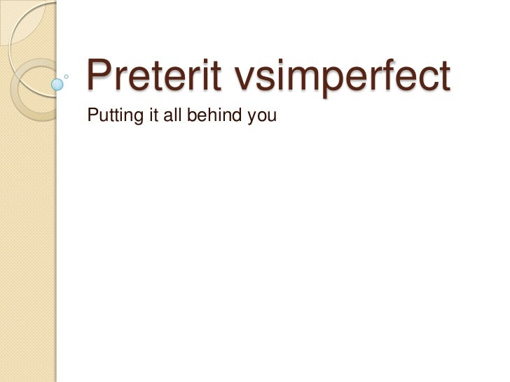 Preterit vsimperfectPutting it all behind you