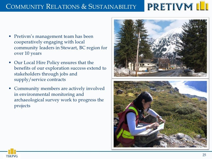 COMMUNITY RELATIONS & SUSTAINABILITY  Pretivm's management team has been   cooperatively engaging with local   community ...