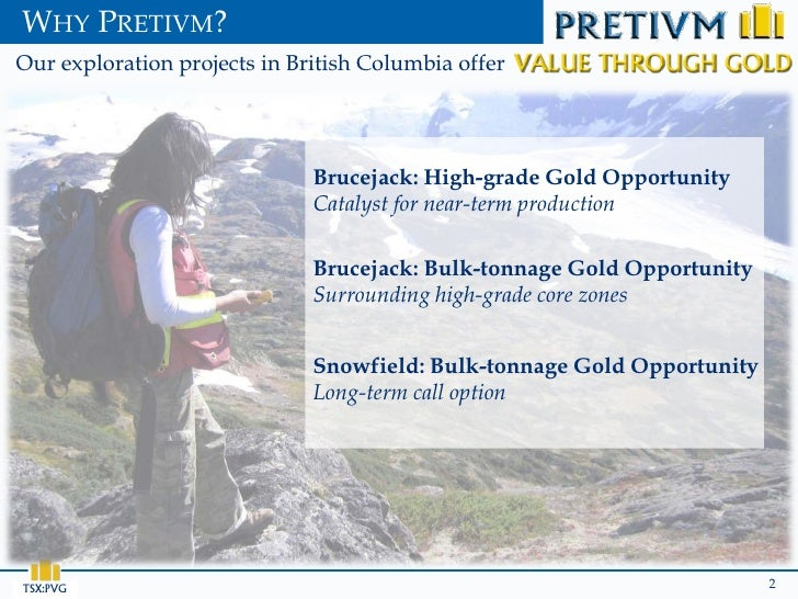 WHY PRETIVM?Our exploration projects in British Columbia offer                              Brucejack: High-grade Gold Opp...