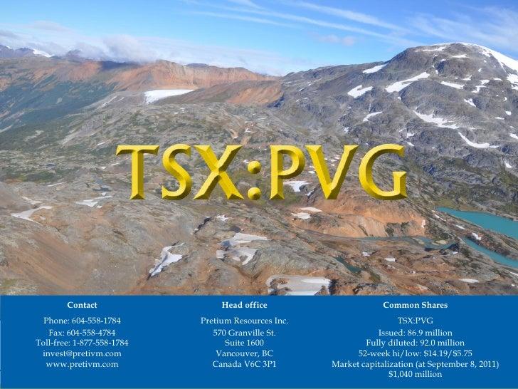 Contact                  Head office                      Common Shares  Phone: 604-558-1784       Pretium Resources Inc. ...