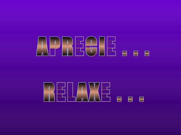 APRECIE . . . RELAXE . . .