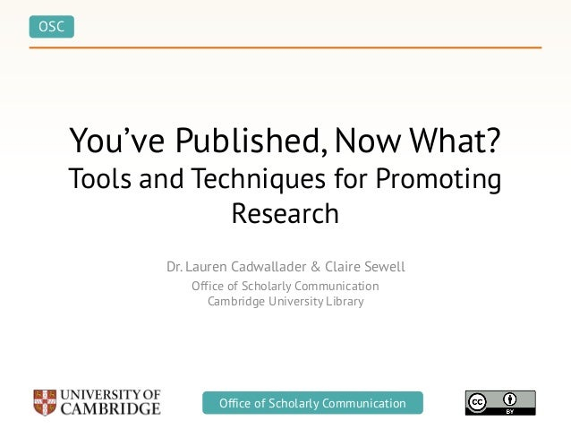 OSC Office of Scholarly CommunicationOffice of Scholarly Communication You've Published, Now What? Tools and Techniques fo...