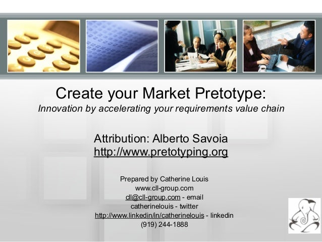 Create your Market Pretotype: Innovation by accelerating your requirements value chain Attribution: Alberto Savoia http://...