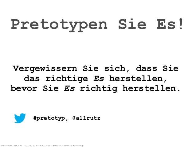 Pretotypen Sie Es! (c) 2013, Ralf Allrutz, Alberto Savoia - #pretotypPretotypen Sie Es!Vergewissern Sie sich, dass Siedas ...