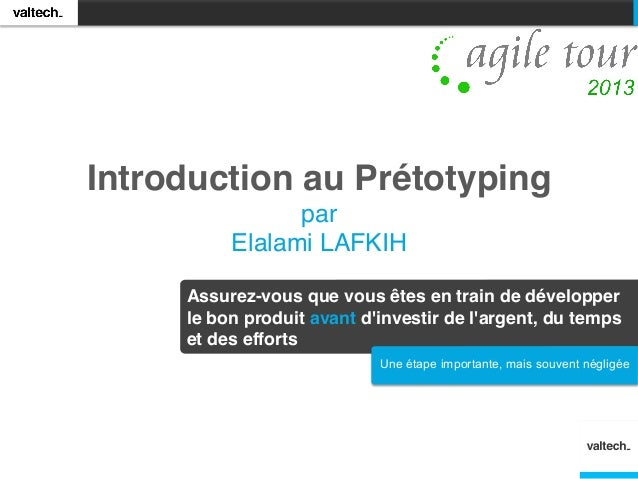 Introduction au Prétotyping! par! Elalami LAFKIH Assurez-vous que vous êtes en train de développer le bon produit avant d'...