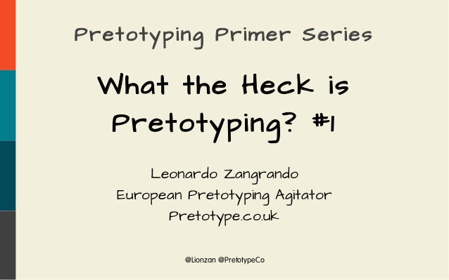 @Lionzan @PretotypeCo Pretotyping Primer Series What the Heck is Pretotyping? #1 Leonardo Zangrando European Pretotyping A...