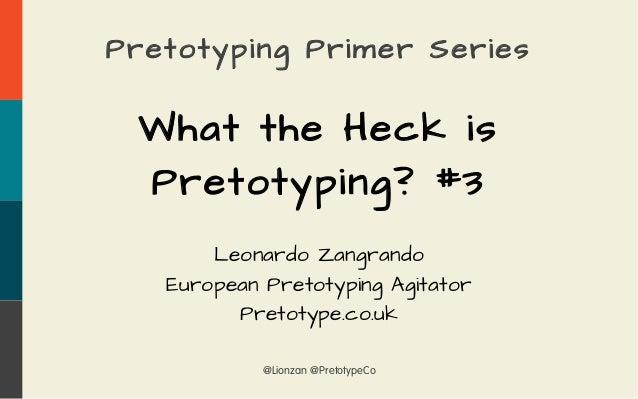 @Lionzan @PretotypeCo Pretotyping Primer Series What the Heck is Pretotyping? #3 Leonardo Zangrando European Pretotyping A...