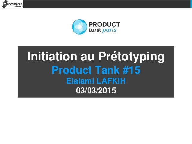 Initiation au Prétotyping Product Tank #15 Elalami LAFKIH 03/03/2015