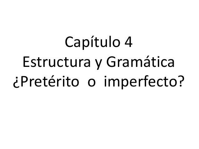 Capítulo 4 Estructura y Gramática¿Pretérito o imperfecto?
