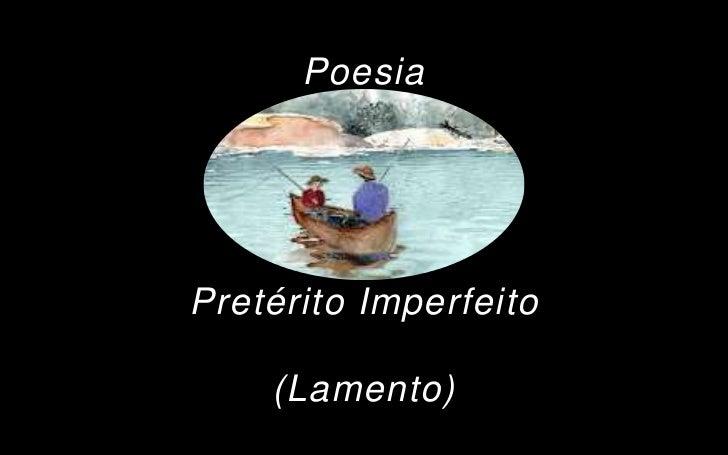 PoesiaPretérito Imperfeito    (Lamento)