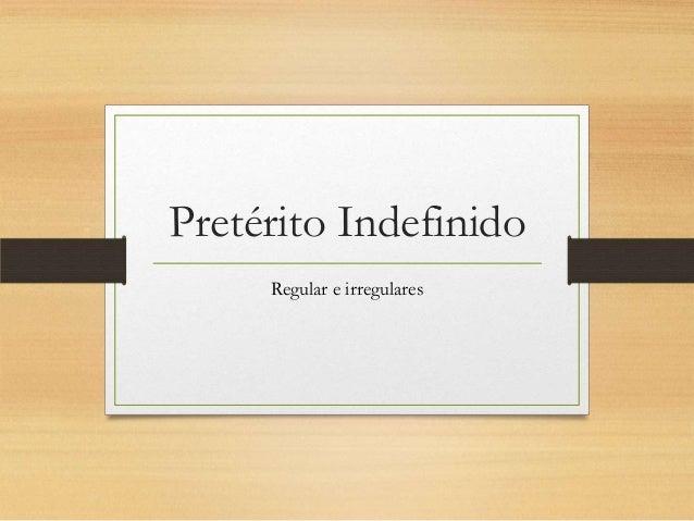 Pretérito Indefinido Regular e irregulares