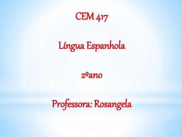 CEM 417 Língua Espanhola 2ºano Professora: Rosangela