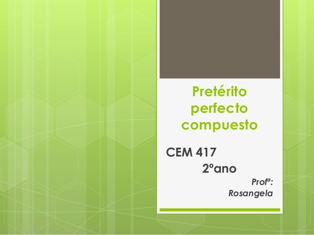 Pretérito perfecto compuesto CEM 417 2ºano Profª: Rosangela