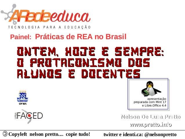 Copyleft nelson pretto.... copie tudo! twitter e identi.ca: @nelsonpretto Painel: Práticas de REA no Brasil Ontem, hoje e ...