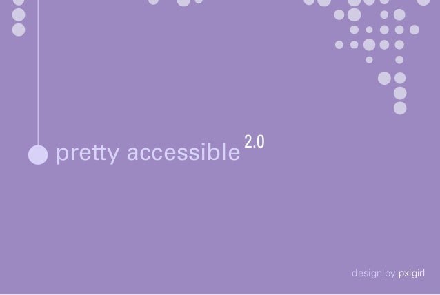 pretty accessible design by pxlgirl 2.0
