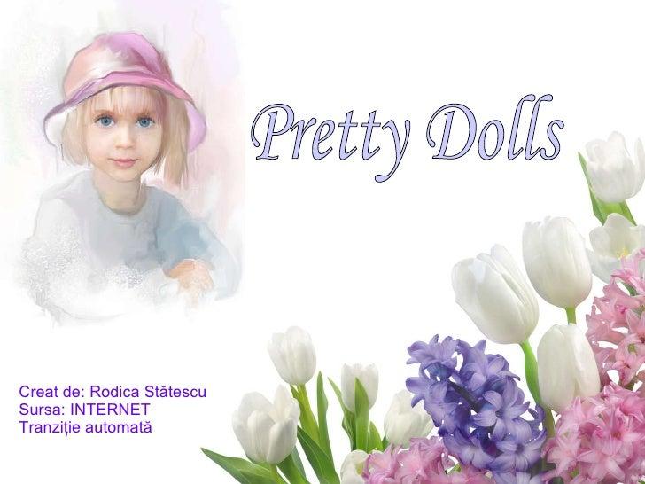 Creat de: Rodica St ătescu Sursa: INTERNET Tranziţie automată Pretty Dolls