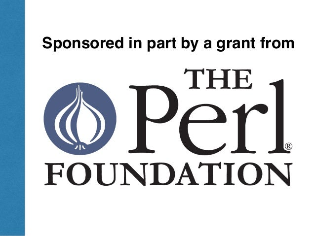ThePerlReview•www.theperlreview.com DumpingPerl6 Sponsored in part by a grant from