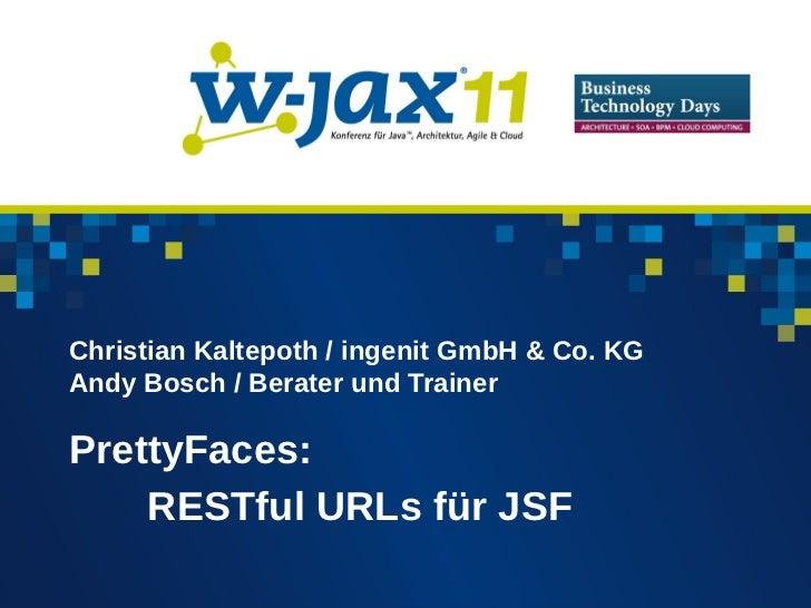Christian Kaltepoth / ingenit GmbH & Co. KGAndy Bosch / Berater und TrainerPrettyFaces:    RESTful URLs für JSF