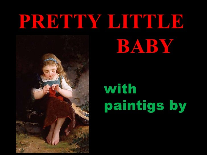 PRETTY LITTLE  BABY with paintigs by