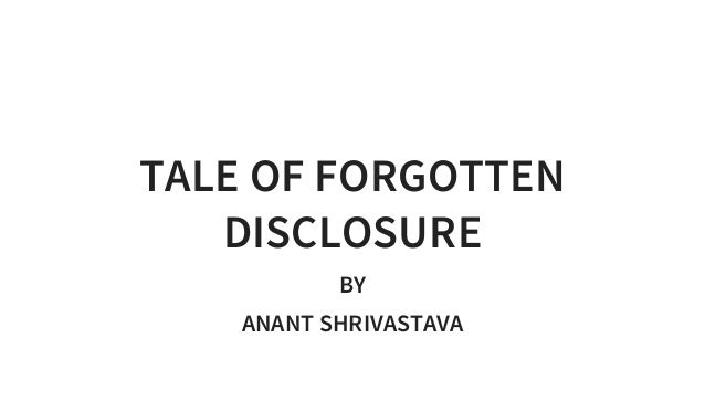 TALE OF FORGOTTEN DISCLOSURE BY ANANT SHRIVASTAVA