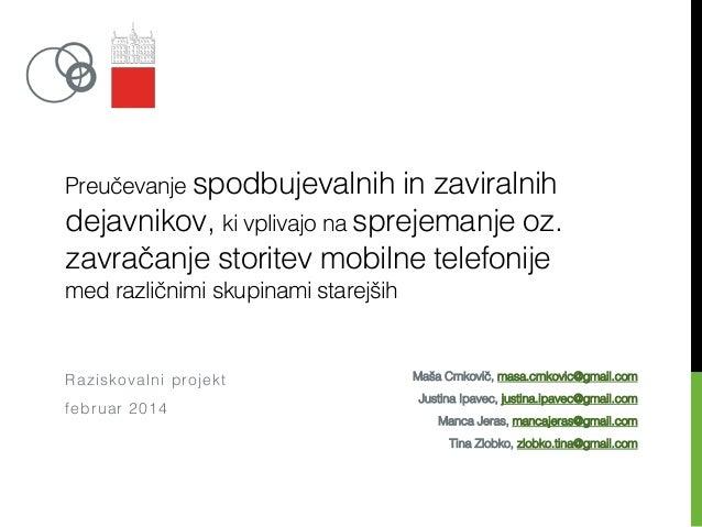 Preučevanje spodbujevalnih in zaviralnih dejavnikov, ki vplivajo na sprejemanje oz. zavračanje storitev mobilne telefonije...