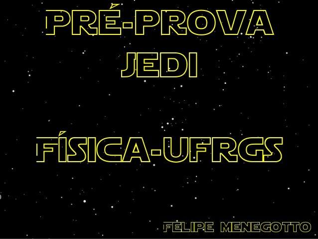 Pré-prova jedi Física-ufrgs Felipe menegotto