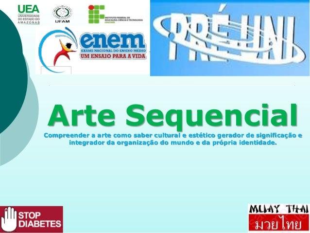 Arte SequencialCompreender a arte como saber cultural e estético gerador de significação e integrador da organização do mu...