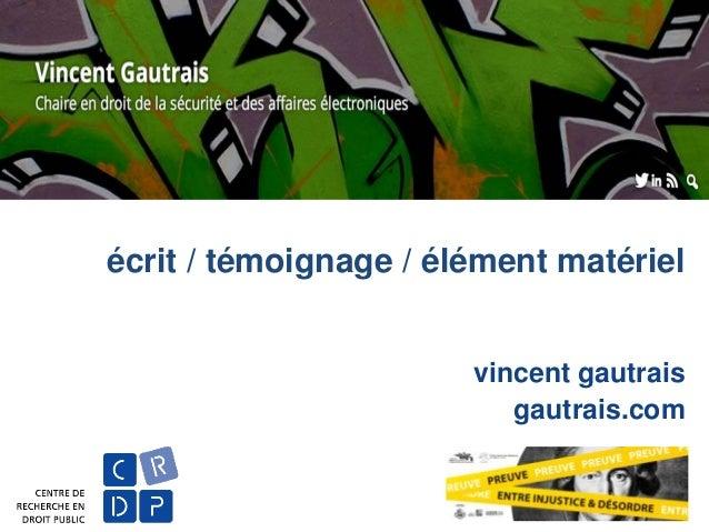 écrit / témoignage / élément matériel vincent gautrais gautrais.com