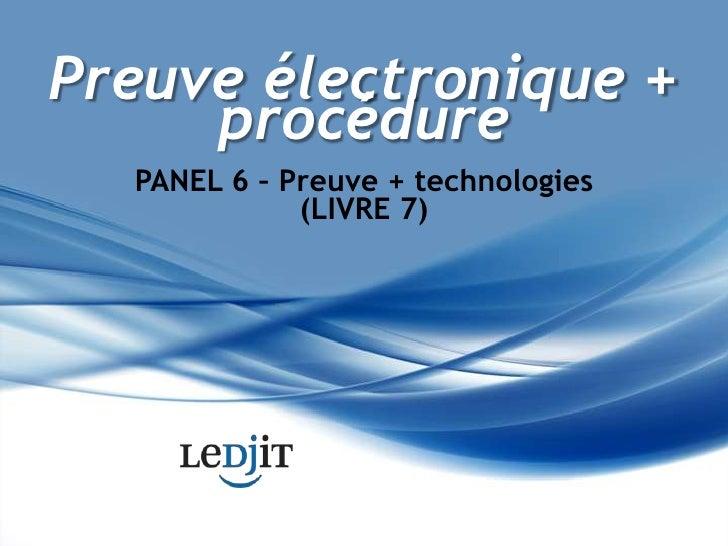 Preuve électronique + procédure<br />PANEL 6 – Preuve + technologies (LIVRE 7)<br />