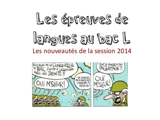 Les épreuves de langues au bac L Les nouveautés de la session 2014