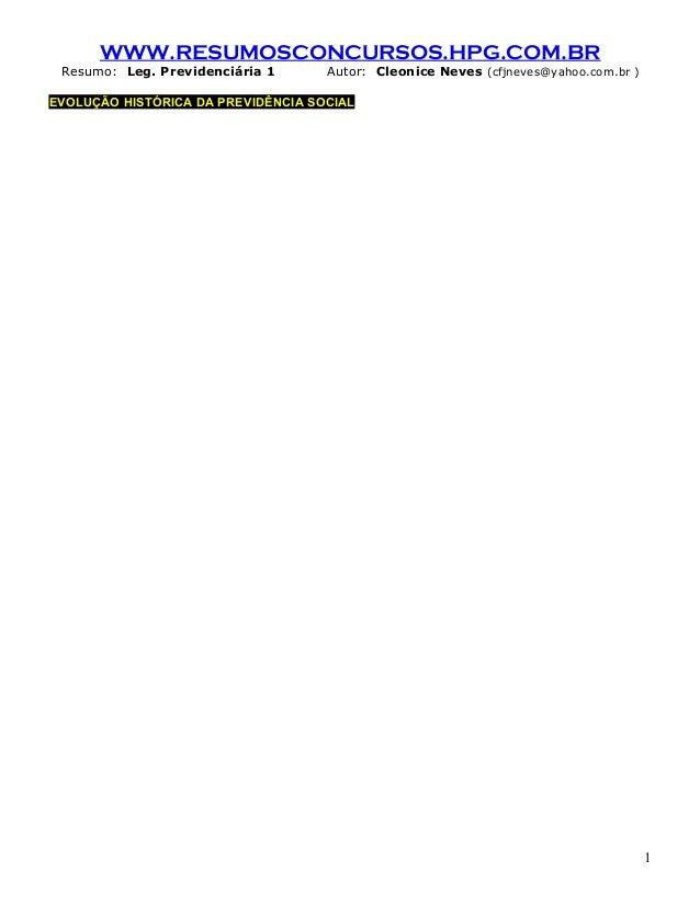 WWW.RESUMOSCONCURSOS.HPG.COM.BR Resumo: Leg. Previdenciária 1 Autor: Cleonice Neves (cfjneves@yahoo.com.br ) EVOLUÇÃO HIST...