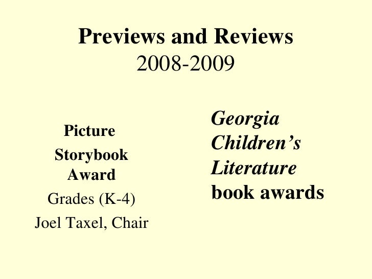 Previews and Reviews 2008-2009 Picture  Storybook Award Grades (K-4) Joel Taxel, Chair Georgia  Children's  Literature boo...