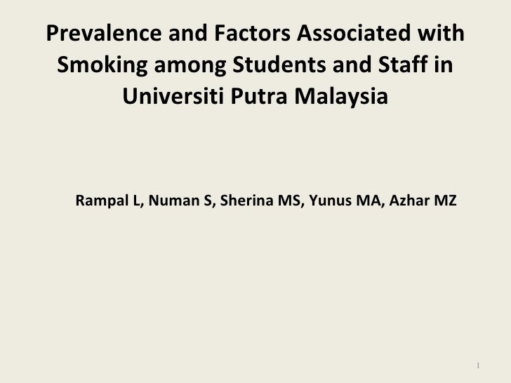 Prevalence and Factors Associated with Smoking among Students and Staff in Universiti Putra Malaysia <ul><li>Rampal L, Num...