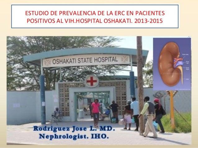 ESTUDIO DE PREVALENCIA DE LA ERC EN PACIENTES POSITIVOS AL VIH.HOSPITAL OSHAKATI. 2013-2015