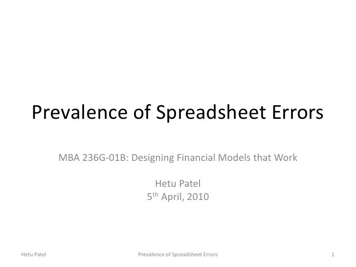 Prevalence of Spreadsheet Errors<br />MBA 236G-01B: Designing Financial Models that Work<br />Hetu Patel<br />5th April, 2...