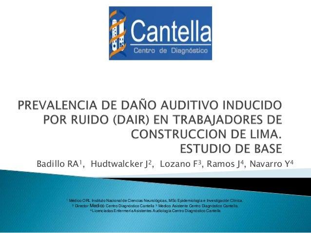 Badillo RA1, Hudtwalcker J2, Lozano F3, Ramos J4, Navarro Y4  1 Médico ORL Instituto Nacional de Ciencias Neurológicas, MS...