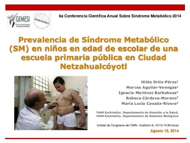6a Conferencia Científica Anual Sobre Síndrome Metabólico 2014  Prevalencia de Síndrome Metabólico  (SM) en niños en edad ...