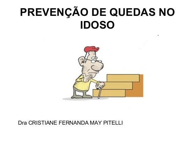 PREVENÇÃO DE QUEDAS NOIDOSODra CRISTIANE FERNANDA MAY PITELLI