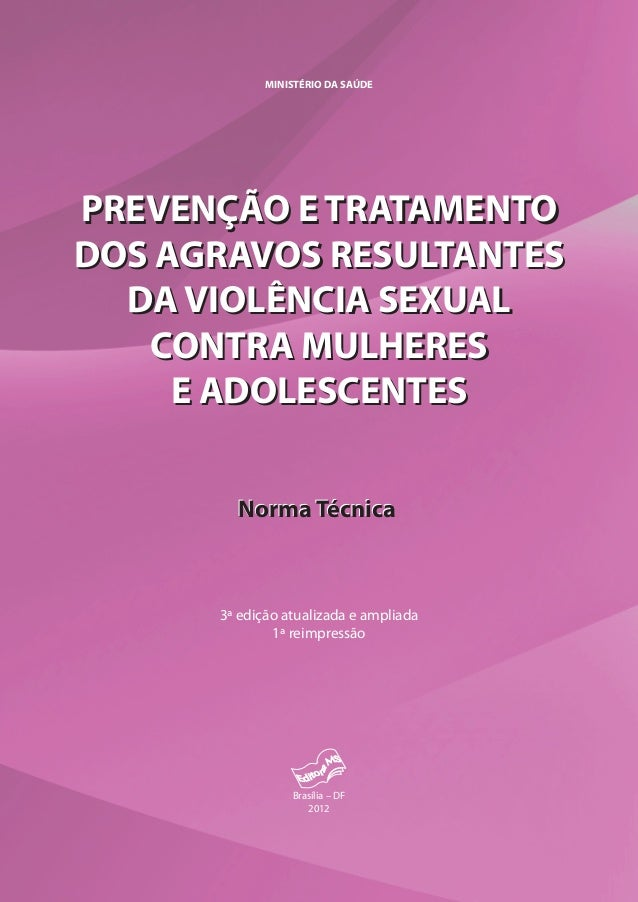 Brasília – DF 2012 PREVENÇÃO E TRATAMENTO DOS AGRAVOS RESULTANTES DA VIOLÊNCIA SEXUAL CONTRA MULHERES E ADOLESCENTES Norma...